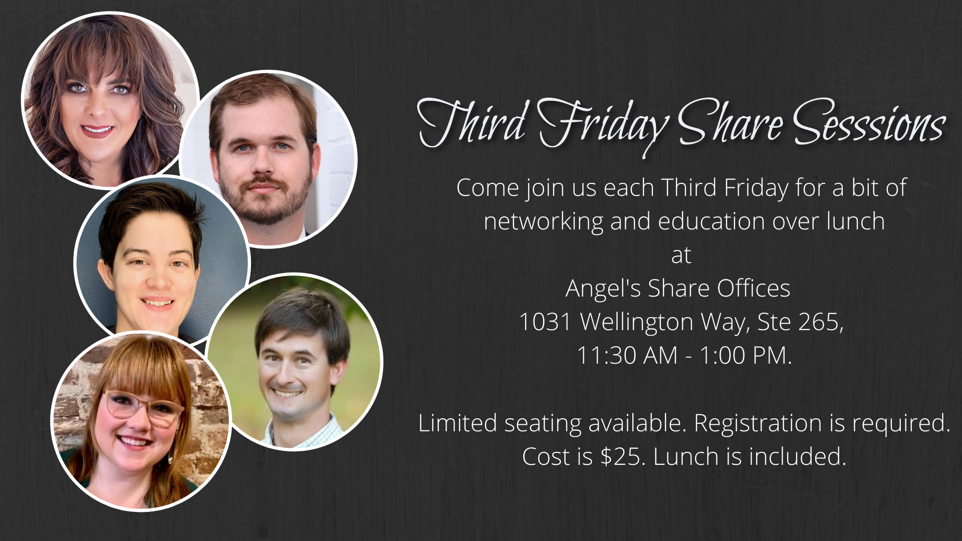 Come join us each Third Friday for a bit of networking and education over lunch. Each session will be held at Angel's Share Office's conference room, 11:30 AM - 1:00 PM. Limited seating available. Registration is required. Cost is $25. Lunch is included.